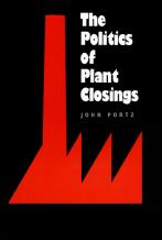 The Politics of Plant Closings