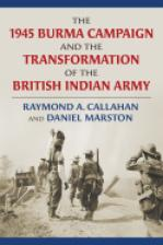 The 1945 Burma Campaign and the Transformation of the British Indian Army