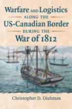 Warfare and Logistics along the US-Canadian Border during the War of 1812