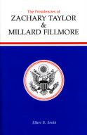 The Presidencies of Zachary Taylor and Millard Fillmore