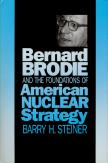 Bernard Brodie and the Foundations of American Nuclear Strategy
