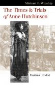 The Times and Trials of Anne Hutchinson