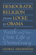 Democratic Religion from Locke to Obama
