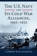 The U.S. Navy and Its Cold War Alliances, 1945-1953