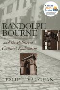 Randolph Bourne and the Politics of Cultural Radicalism